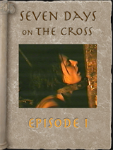 7 Days on the Cross - Episode 1